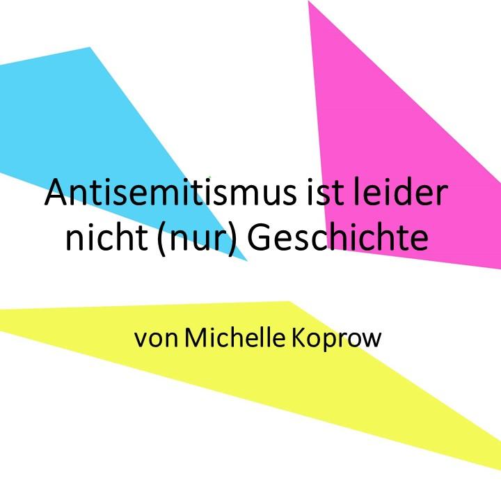 Antisemitismus ist leider nicht (nur) Geschichte